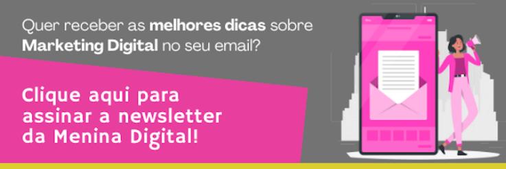Quer receber as melhores dicas sobre Marketing Digital na sua caixa de emails? Assine agora mesmo a newsletter da Menina Digital ➤ Marketing de Conteúdo, Redes Sociais, Content Marketing, Social Media, Tendências 2019, Inteligência Artificial, Estratégias Online, Estratégias Digitais, Marketing Digital 360, Search Engine Optimization